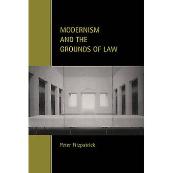 Modernism and the Grounds of Law by Fitzpatrick & Peter