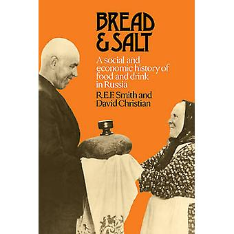 Bread and Salt A Social and Economic History of Food and Drink in Russia by Smith & R. E. F.