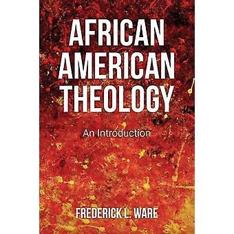 African American Theology by Ware & Frederick L.