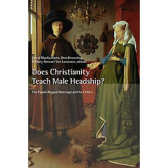 Does Christianity Teach Male Headship The EqualRegard Marriage and Its Critics by Blankenhorn & David