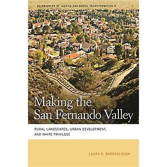 Making the San Fernando Valley Rural Landscapes Urban Development and White Privilege by Barraclough & Laura R.
