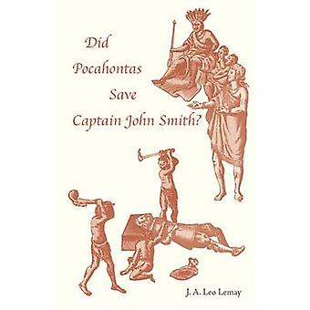 Did Pocahontas Save Captain John Smith by Lemay & J. A. Leo