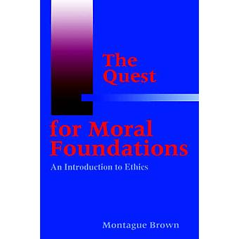 The Quest for Moral Foundations by Brown & Montague