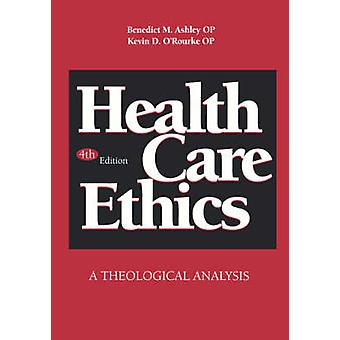 Health Care Ethics A Theological Analysis by Ashley & Benedict & M.
