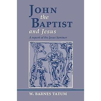 John the Baptist and Jesus A Report of the Jesus Seminar by Tatum & W. Barnes