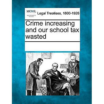 Crime increasing and our school tax wasted by Multiple Contributors & See Notes