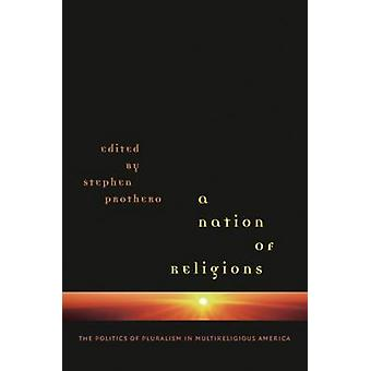 A Nation of Religions The Politics of Pluralism in Multireligious America by Prothero & Stephen