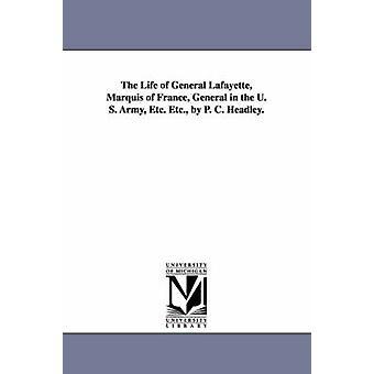 Livet til General Lafayette markien av Frankrike generelt i U. S. Army Etc. Etc. av P. C. Headley. av Headley & Phineas Camp