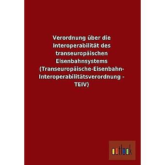 Verordnung Uber Die Interoperabilitat Des Transeuropaischen Eisenbahnsystems TranseuropaischeEisenbahn Interoperabilitatsverordnung  Teiv by Ohne Autor
