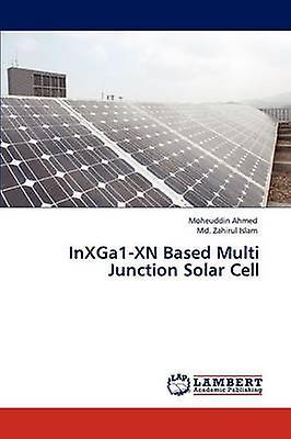 Inxga1Xn Based Multi Junction Solar Cell by Ahmed & Moheuddin