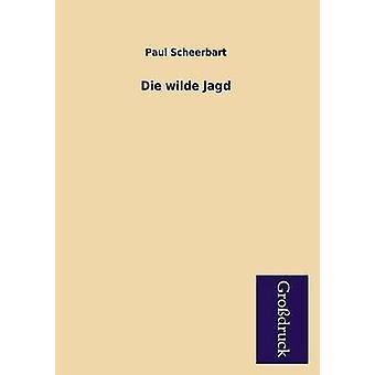 Die Wilde Jagd by Scheerbart & Paul