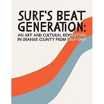 Surf's Beat Generation - An Art and Cultural Revolution in Orange Coun