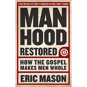 Manhood Restored - How the Gospel Makes Men Whole by Eric Mason - Tony