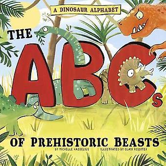 A Dinosaur Alphabet - The ABCs of Prehistoric Beasts! by Michelle M Ha