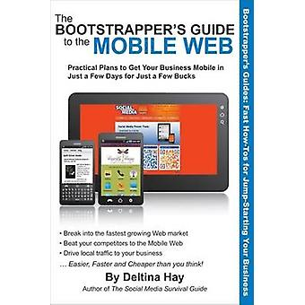 The Bootstrapper's Guide to the Mobile Web - Practical Plans to Get Yo