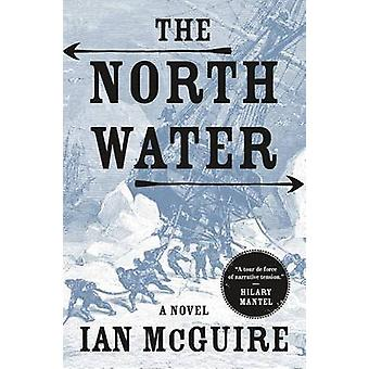 The North Water by Ian McGuire - 9781627795944 Book
