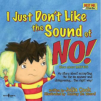 I Just Dont Like the Sound of No by Julia Cook & Kelsey De Weerd