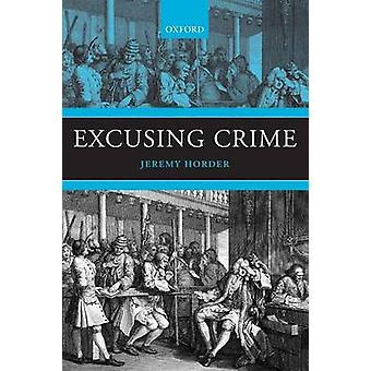 Excusing Crime by Horder & Jeremy