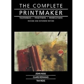 The Complete Printmaker by John Ross - Clare Romano - Tim Ross - Jim