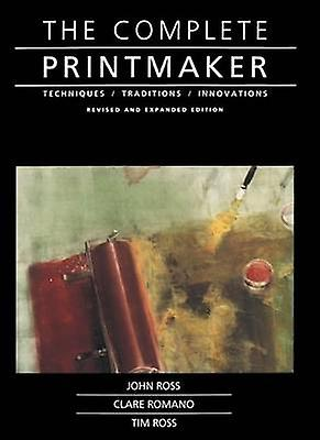 The Complete Printmaker by John Ross - Clare Rohommeo - Tim Ross - Jim