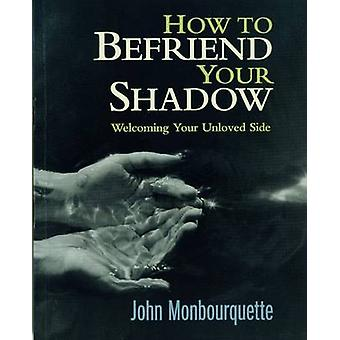 How to Befriend Your Shadow (New edition) by John Monbourquette - 978