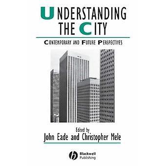 Understanding the City - Contemporary and Future Perspectives by John