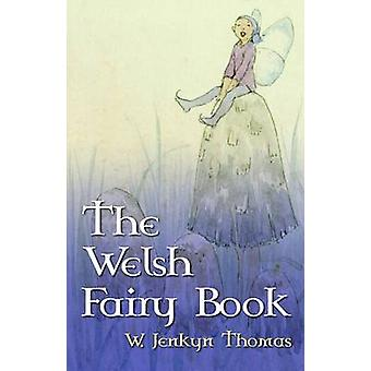 The Welsh Fairy Book by W. Jenkyn Thomas - Willy Pogany - Juliette M.