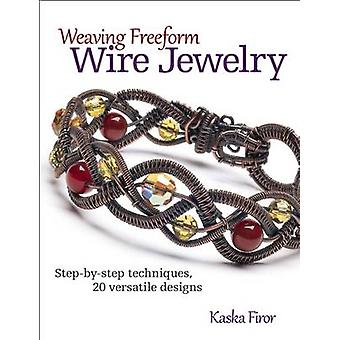 Weaving Freeform Wire Jewelry - Step-by-step Techniques - 20 Versatile