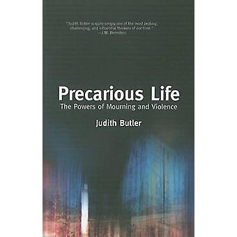 Precarious Life - The Power of Mourning and Violence by Judith Butler