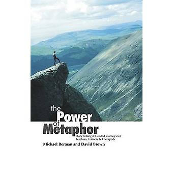 The Power of Metaphor - Story Telling and Guided Journeys for Teachers