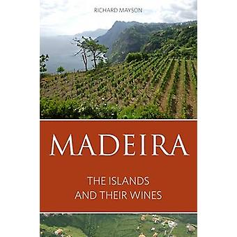 Madeira - The Islands and Their Wines - 2016 (New edition) by Richard M