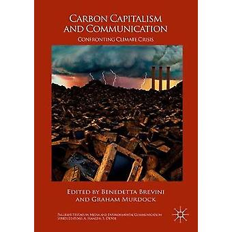 Carbon Capitalism and Communication - Confronting Climate Crisis by Be