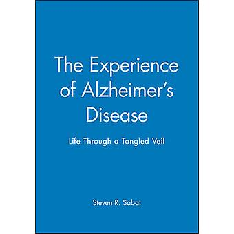 The Experience of Alzheimer's Disease - Life Through a Tangled Veil by