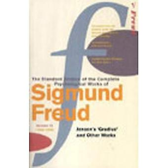 The Complete Psychological Works of Sigmund Freud: Jensen's  Gradiva  and Other Works v.9: Jensen's  Gradiva  and Other Works Vol 9
