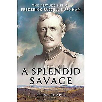 A Splendid Savage: The Restless Life of Frederick Russell Burnham