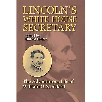 Lincoln's White House Secretary: The Adventurous Life of William O. Stoddard [Abridged]