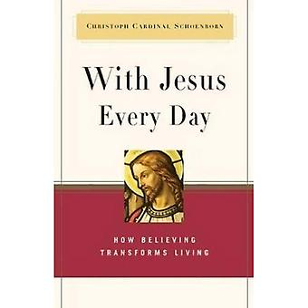 With Jesus Every Day: How Believing Transforms Living
