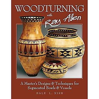 Trabajo con torno con Ray Allen: un maestro diseños y técnicas para segmentado tazones y vasos