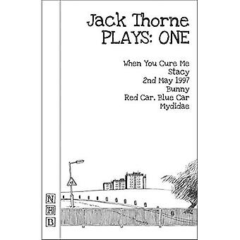 Jack Thorne Plays: One (When You Cure Me, Stacy, 2nd May 1997, Bunny, Red Car, Blue Car, Mydidae)