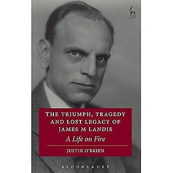 De triomf en tragedie, verloren erfenis van James M Landis: een leven in brand
