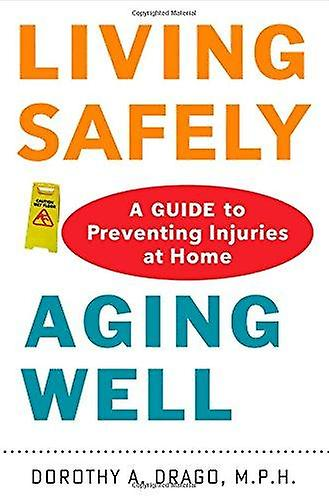 Living Safely - Aging Well - A Guide to Preventing Injuries at Home by
