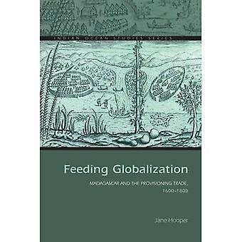 Alimentación globalización: Madagascar y el comercio de provisiones, 1600-1800 (serie de estudios de océano Índico)