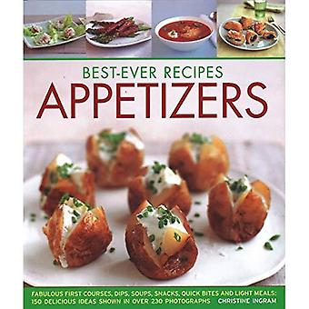 Best-Ever Recipes Appetizers: Fabulous first courses, dips, snacks, quick bites and light meals: 150 delicious recipes shown in 250 stunning photographs