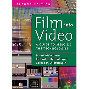 Film Into Video A Guide to Merging the Technologies by Jones & Stuart Blake