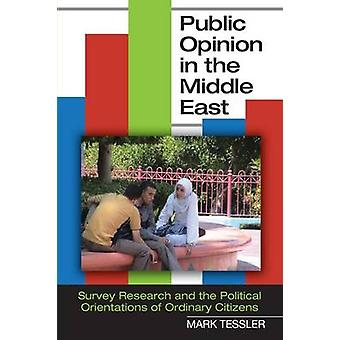 Public Opinion in the Middle East Survey Research and the Political Orientations of Ordinary Citizens by Tessler & Mark