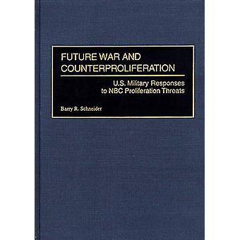 Toekomstige oorlog en Counterproliferation Amerikaanse militaire reacties op bedreigingen van de proliferatie van NBC door Schneider & Barry R.