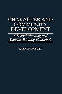 Character and Community DevelopHommest A School Planning and Teacher Training Handbook by Vessels & Gordon G.