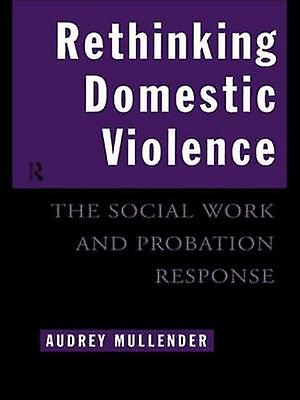 Rethinking Domestic Violence The Social Work and Probation Response by Mullender & Audrey
