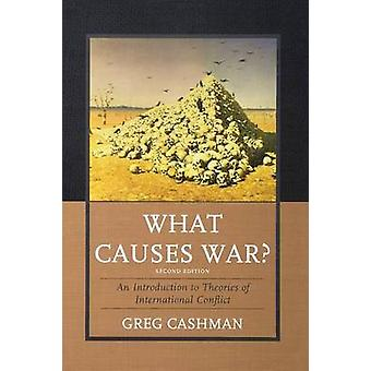 What Causes War An Introduction to Theories of International Conflict 2nd Edition by Cashman & Greg