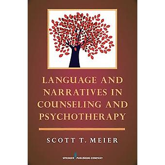 Language and Narratives in Counseling and Psychotherapy by Meier & Scott T.